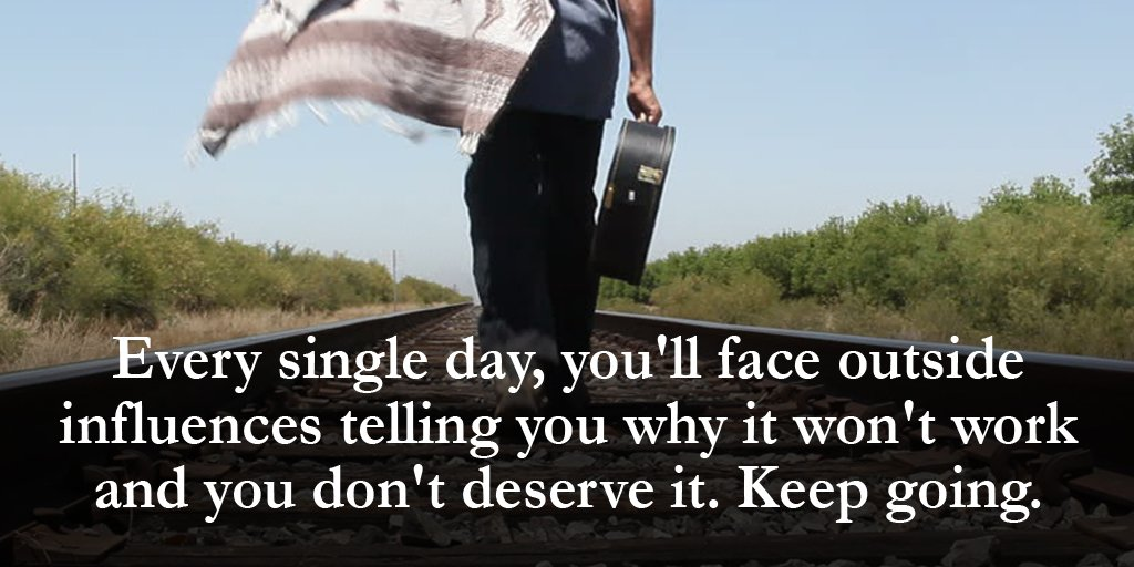 Every single day, you'll face outside influences telling you why it wo...