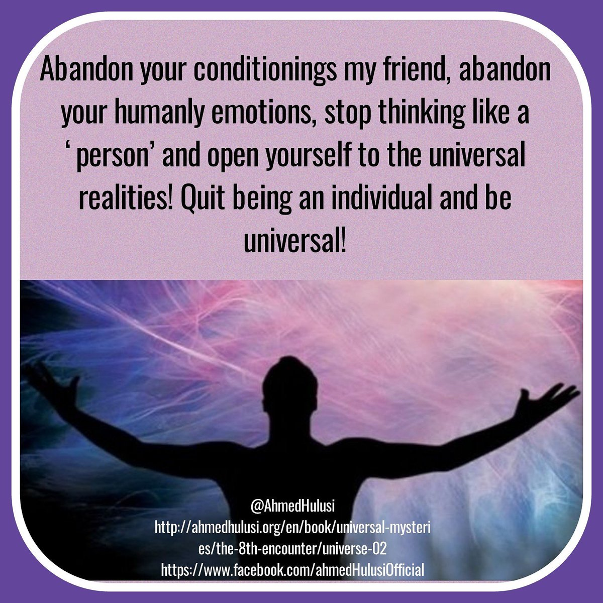 #Facebook @AhmedHulusi #Abandon ur #conditionings my #friend..  http:// ahmedhulusi.org/en/book/univer sal-mysteries/the-8th-encounter/universe-02 &nbsp; …   https://www. facebook.com/ahmedHulusiOff icial &nbsp; … <br>http://pic.twitter.com/J0A0g6bCLn