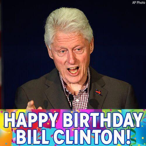 Happy Birthday to former President Bill Clinton!