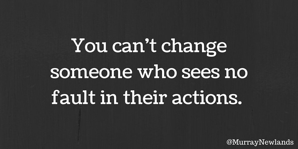 You can&#39;t change someone who sees no fault in their actions.  #Motivation #Change <br>http://pic.twitter.com/zB5Ky6MgQC
