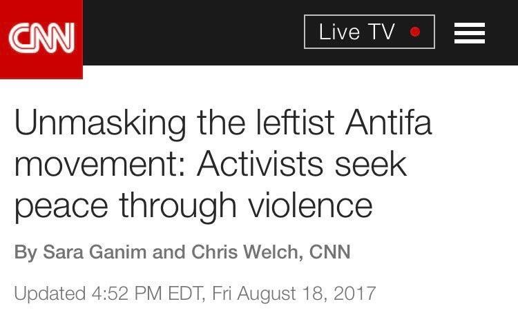 CNN literally scrubbed a headline which called Antifa violent because Antifa did not like it.   This is modern journalism.