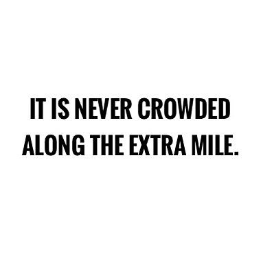 It is never crowded along the extra mile. #quote #QOTD #citation <br>http://pic.twitter.com/QD6CM1Oyec