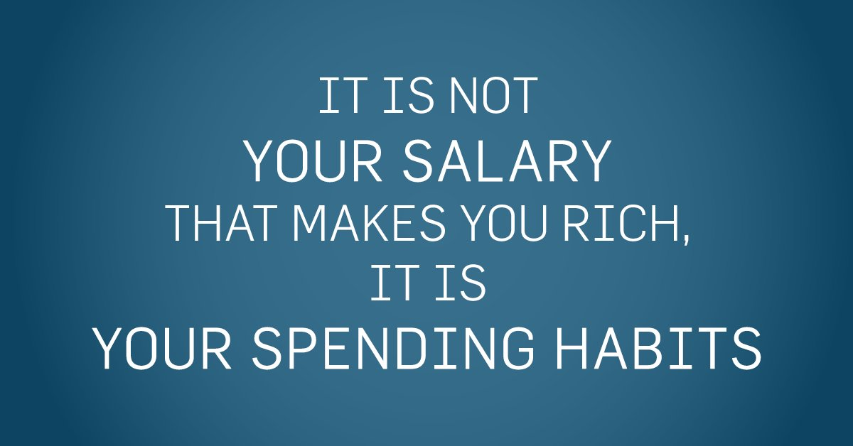 It is not your salary that makes you #rich, it is your spending habits...