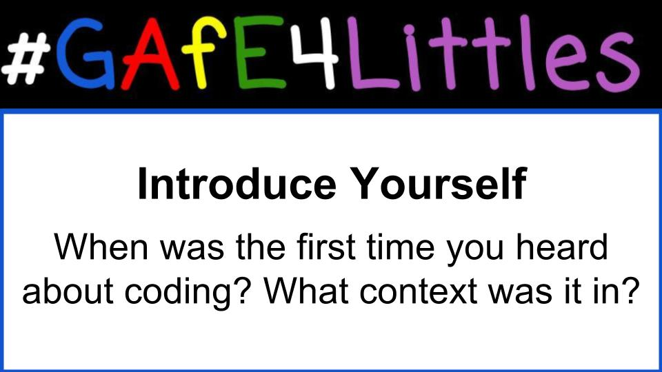 Welcome to the #gafe4littles chat! Introduce Yourself! When was the first time you heard about coding? What context was it in? https://t.co/44cIaHENVY