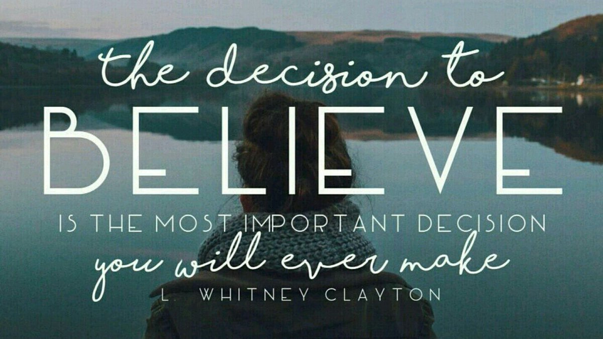 Good life quotes on twitter the decision to believe is the most important decision you will ever make l whitney clayton havefaith trusttheprocess