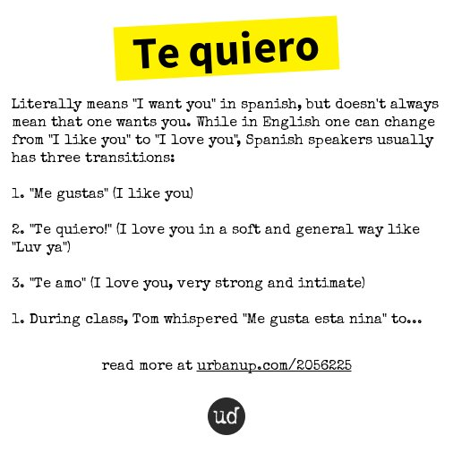 Urban Dictionary On Twitter Te Quiero Literally Means I Want You In Spanish But Doesn T Https T Co 8jzy06fffw