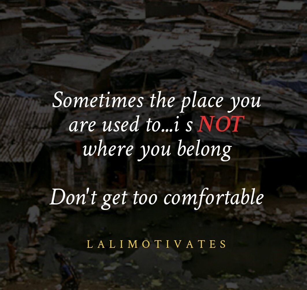 Sometimes the place you are used to...i s #NOT where you belong   Don't get too comfortable   #lalimotivates #DailyMotivationWithLali <br>http://pic.twitter.com/m5rKvpzs5h