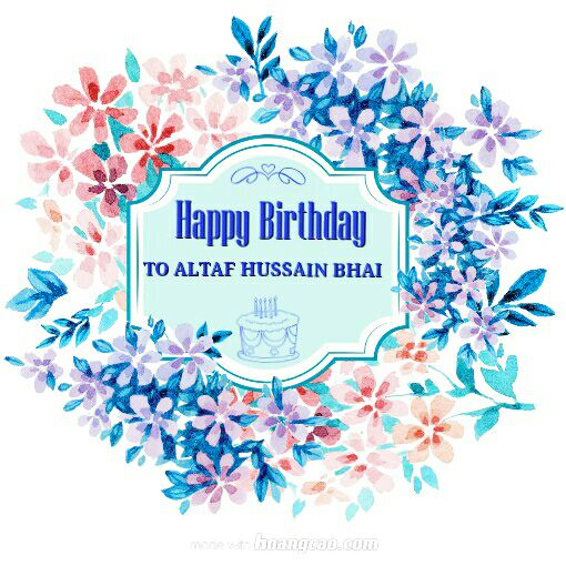 Happy Birthday To Our Spiritual Father Altaf Hussain Bhai