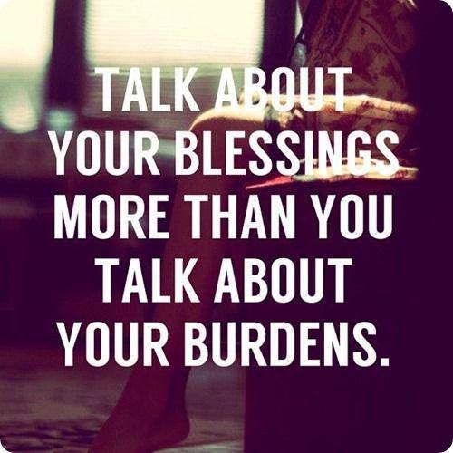RT 911well &quot;RT iamfearlesssoul: Great life tip: Talk more about your blessings than your burdens. #Happiness #Bles… <br>http://pic.twitter.com/Vj1rittCqy&quot;