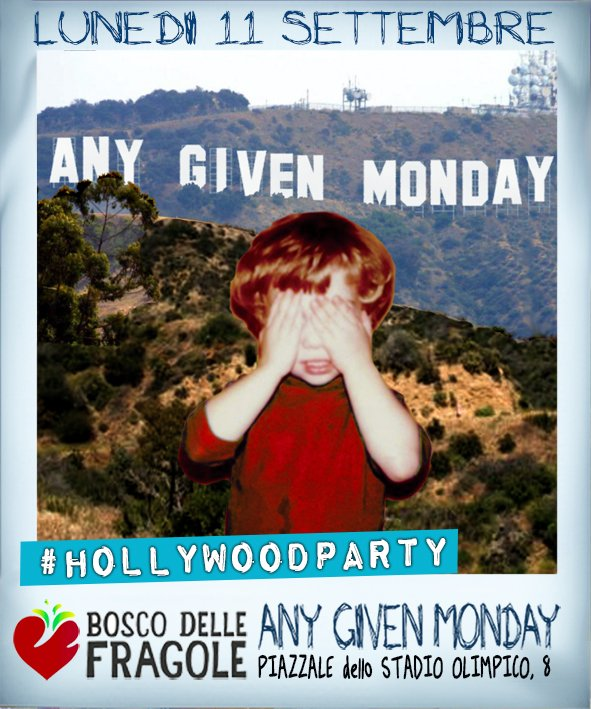 Any Given Monday #HollywoodParty @ Bosco Delle Fragole