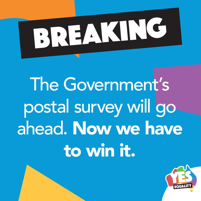 The High Court has just handed down its decision - the Government's postal survey will go ahead. Now we have to win it.