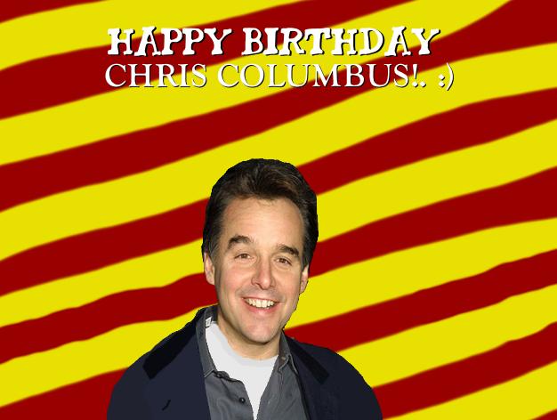 Happy Birthday Chris Columbus!. :)