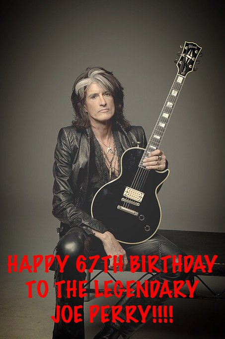 HAPPY 67TH BIRTHDAY TO THIS AMAZING MAN, MR. JOE PERRY!!!! HOPE IT\S A ROCKIN ONE JOE!!!!!