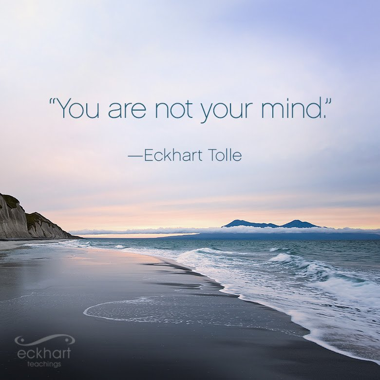 You are not your mind. ~Eckhart Tolle https://t.co/E9gEV6ogkK