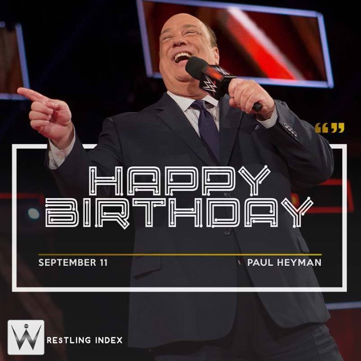 Happy Birthday to the Legendary PAUL HEYMAN.
