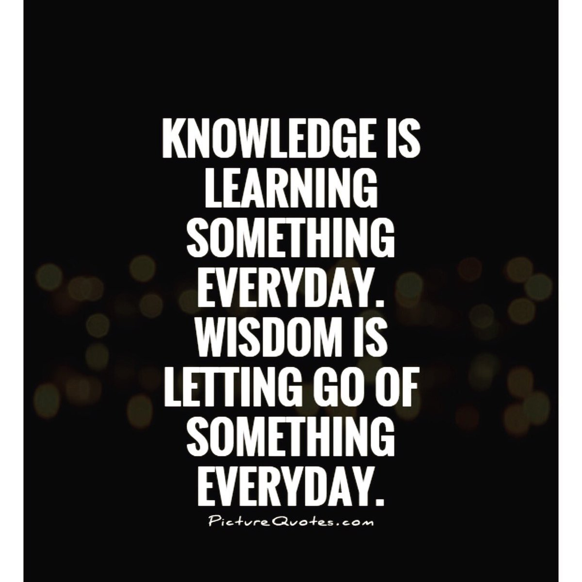 Knowledge is learning something everyday. Wisdom is letting go of some...