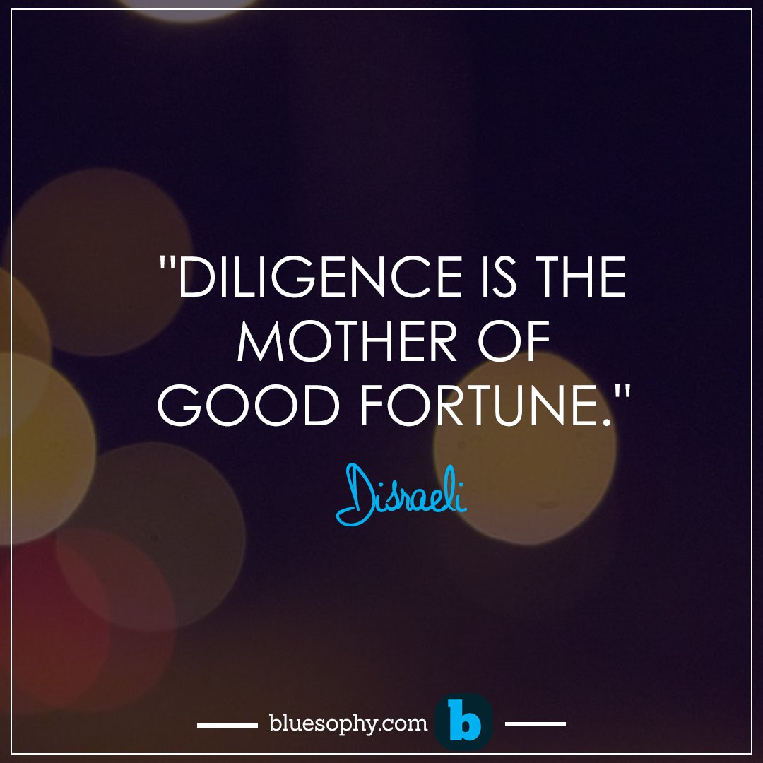 diligence mother good fortune essay Diligence is the mother of good luck hard work produces opportunities for success and good fortune a: adam is so lucky to have gotten a book deal b: well, diligence is.