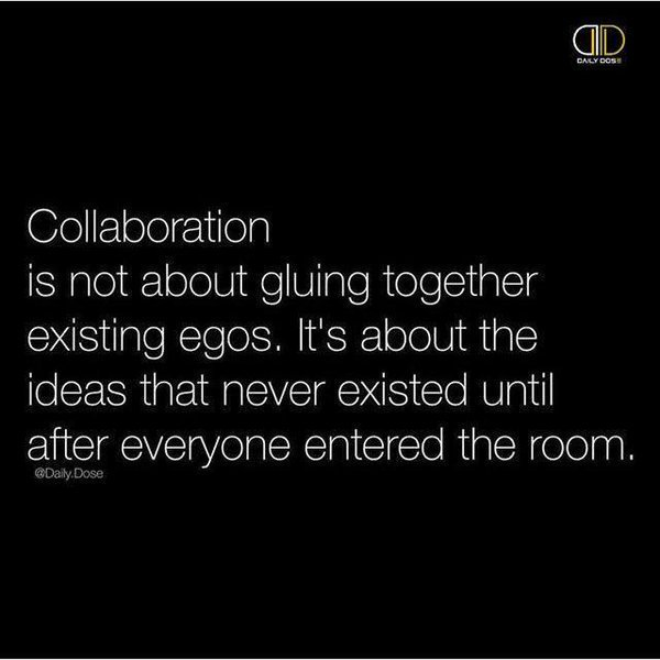 Collaboration is not gluing together existing egos. It's about ideas that never existed until everyone entered room https://t.co/XwHGFZQ5s5
