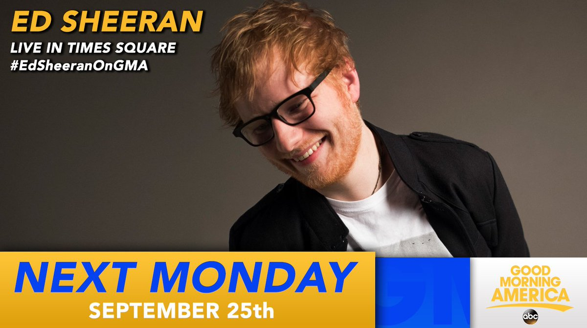 NEXT MONDAY: @edsheeran is performing LIVE in Times Square on @GMA! #EdSheeranOnGMA https://t.co/DQUbPDXcTC