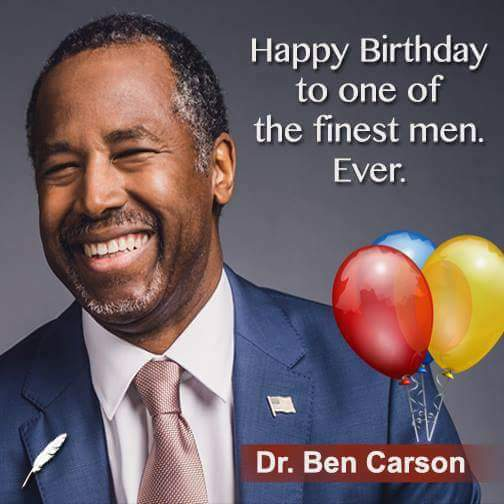 Two Days Late.  Belated Happy Birthday Dr Ben Carson! I hope your day was blessed!