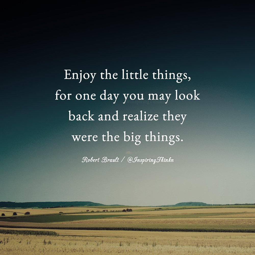 Enjoy the little things, for one day you may look back and realize they were the big things. Robert Brault <br>http://pic.twitter.com/LNeRI4zaMO | #insp…
