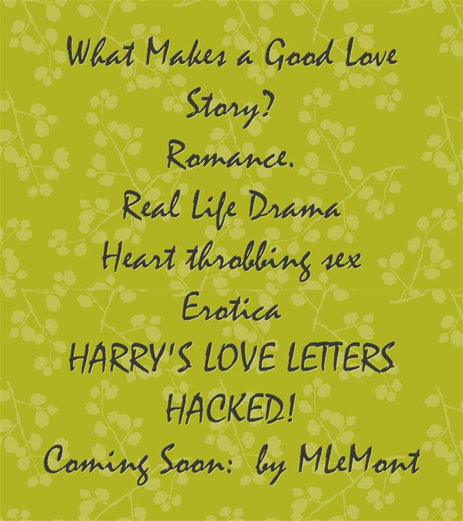 What makes a good love story? Coming soon: Harry's Love Letter's Hacked! by M LeMont #romance #lovestory #erotica #joy #pain #loveaffair