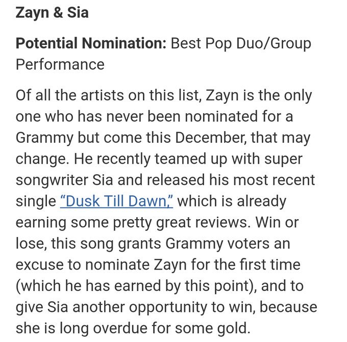 According to Forbes, Zayn &amp; Sia may possibly be nominated for a Grammy for their collaboration &quot;Dusk Till Dawn&quot;.  #zayn #sia<br>http://pic.twitter.com/iexQtzq0U4