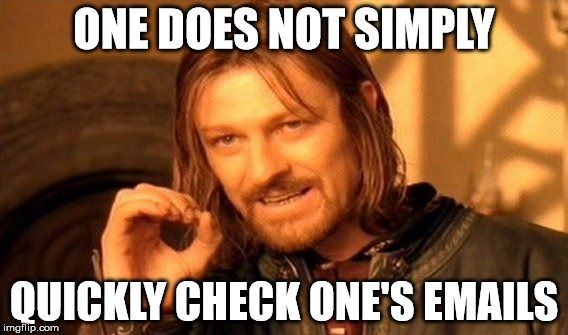 #FridayHumour One does not simply quickly check one&#39;s emails. One spends hours checking one&#39;s emails. #ECRchat #EMCRForum<br>http://pic.twitter.com/AFmW7REW53