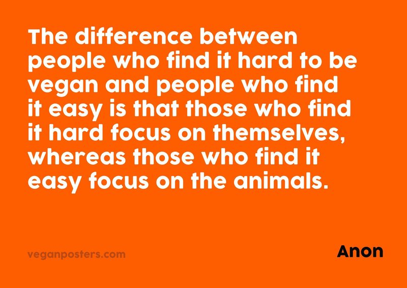 The difference between people who find it hard to be vegan and people who find it easy is that... - Anon #vegan <br>http://pic.twitter.com/wSCiBVnrlv