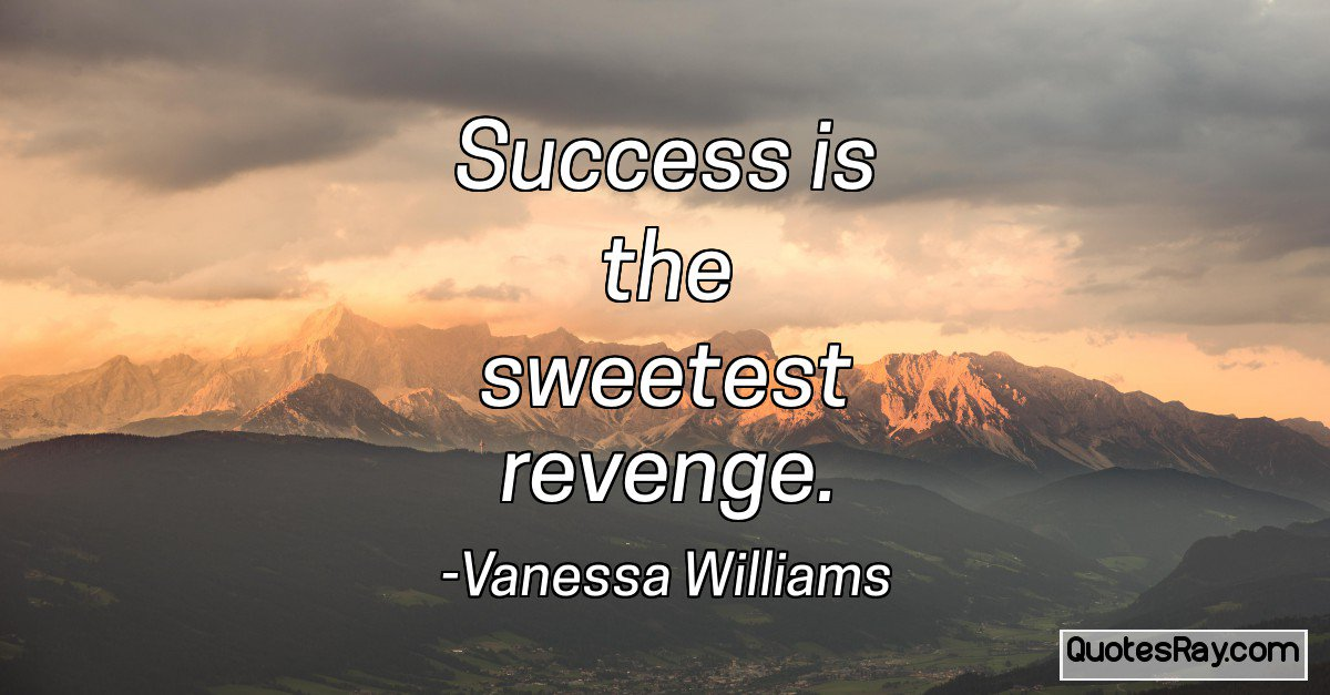 success is the sweetest revenge