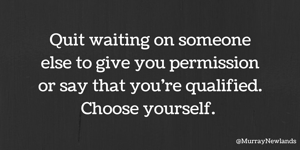 Quit waiting on someone else to give you permission or say that you&#39;re qualified. Choose yourself.   #Motivation #LoveYourself <br>http://pic.twitter.com/JYrHoTO5uL