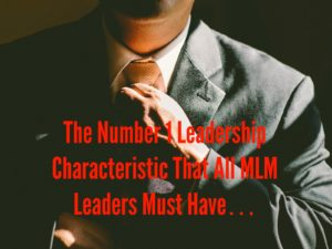 The Number 1 Leadership Characteristic That All MLM Leaders Must Have… • #leadership #networkmarketers   https:// goo.gl/xo8mLX  &nbsp;  <br>http://pic.twitter.com/RgY5Wqxerx