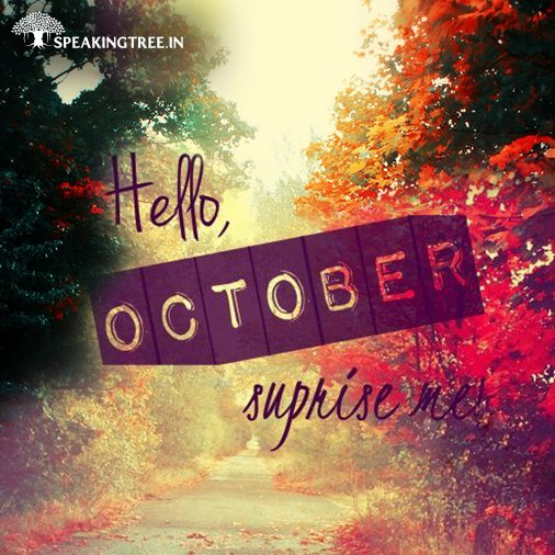 Speaking Tree On Twitter Goodbye September Hello October Please Be Good To Me Octoberwish STFoodForThought PositiveVibes