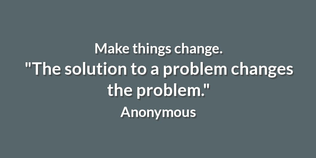 Make things change. &quot;The solution to a problem changes the problem.&quot; Anonymous #achieve <br>http://pic.twitter.com/0dZeRSbNZW