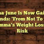 Mama June Is Now Gaining Pounds: 'From Not To Hot' Momma's Weight Loss At Risk - https://t.co/4JOPwj4E4o