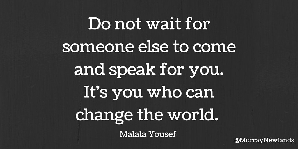 Do not wait for someone else to come and speak for you. It is you who can change the world -- Malala Yousef  #BeTheChange #Hero #Leadership <br>http://pic.twitter.com/qEayKHu1Ew