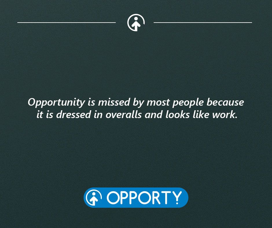 Opportunity is missed by most people because it is dressed in overalls and looks like work.  #MondayMotivaton #Opportunity #Opporty<br>http://pic.twitter.com/HCx69menlo
