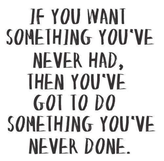 If yo do what you always Did, You'll get...