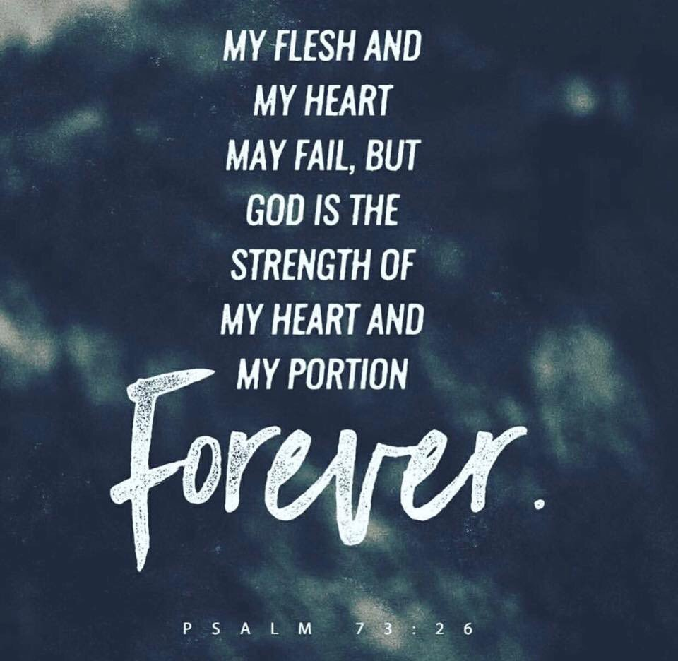 &quot;My flesh &amp; my heart may fail, but God is the strength of my heart &amp; my portion forever!&quot; - Psalm 73:26 #GodIs #WordOfGod #Bible <br>http://pic.twitter.com/clkkocFeaA