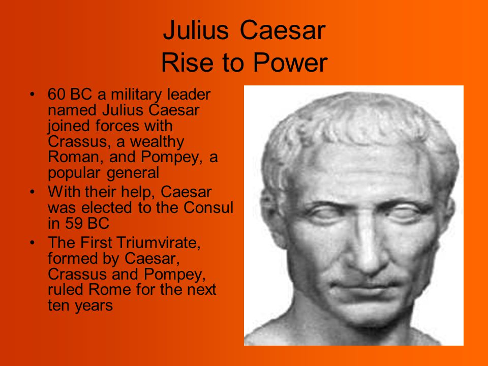 julius caesar rise to power essay Julius caesar was a strong leader for the romans who changed the course of the history of the greco - roman world decisively and irreversibly what events led up to the making of the first triumvirate how did he rise over the other two in the triumvirate and why did he choose to take over.