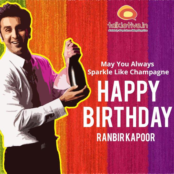 May you always sparkle like Champagne... Happy Birthday Ranbir Kapoor