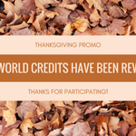 We hope everyone had a great Thanksgiving weekend! If you did not receive your world credits feel free to message us.