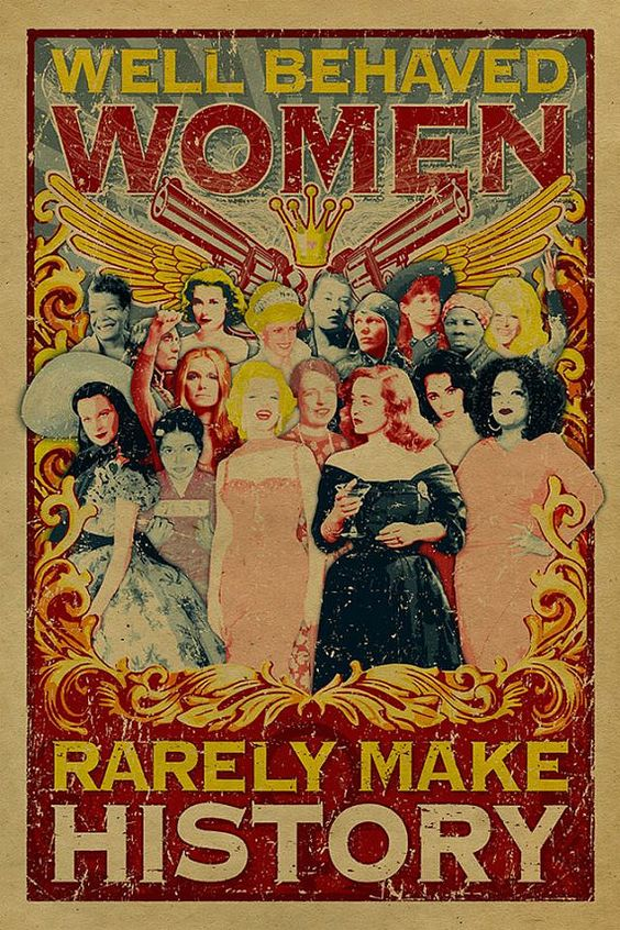 'Well behaved women rarely make history...'