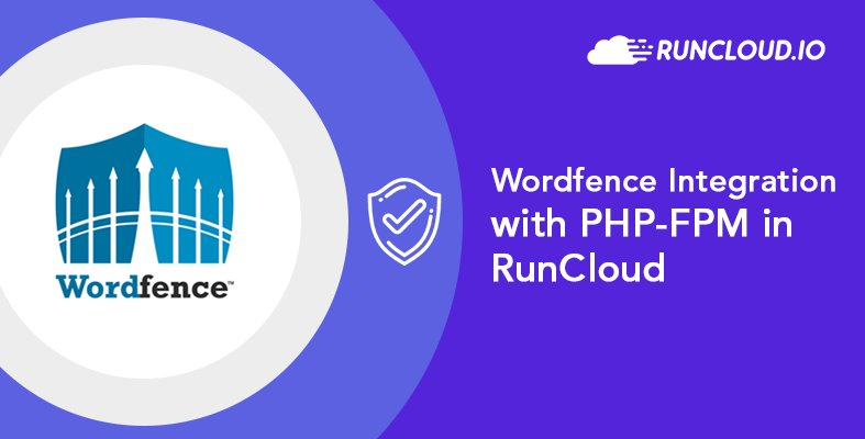 New Post Wordfence Integration With PHP FPM Inside RunCloud Has Been Published On Blog