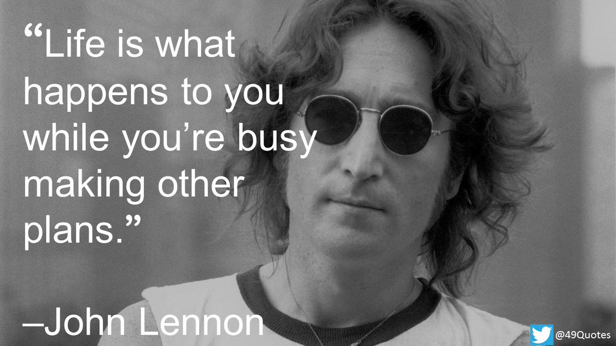 49 Quotes On Twitter Life Is What Happens To You While Youre Busy Making Other Plans John Lennon QuoteOfTheDay Thebeatles Wisdom