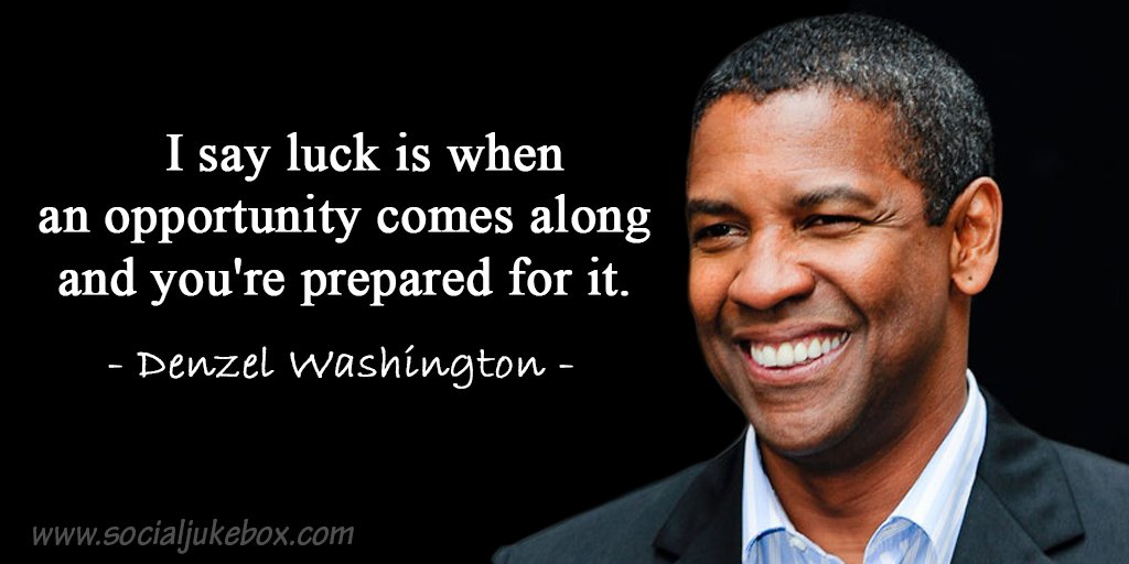 Denzel Washington Quotes   Tim Fargo On Twitter I Say Luck Is When An Opportunity