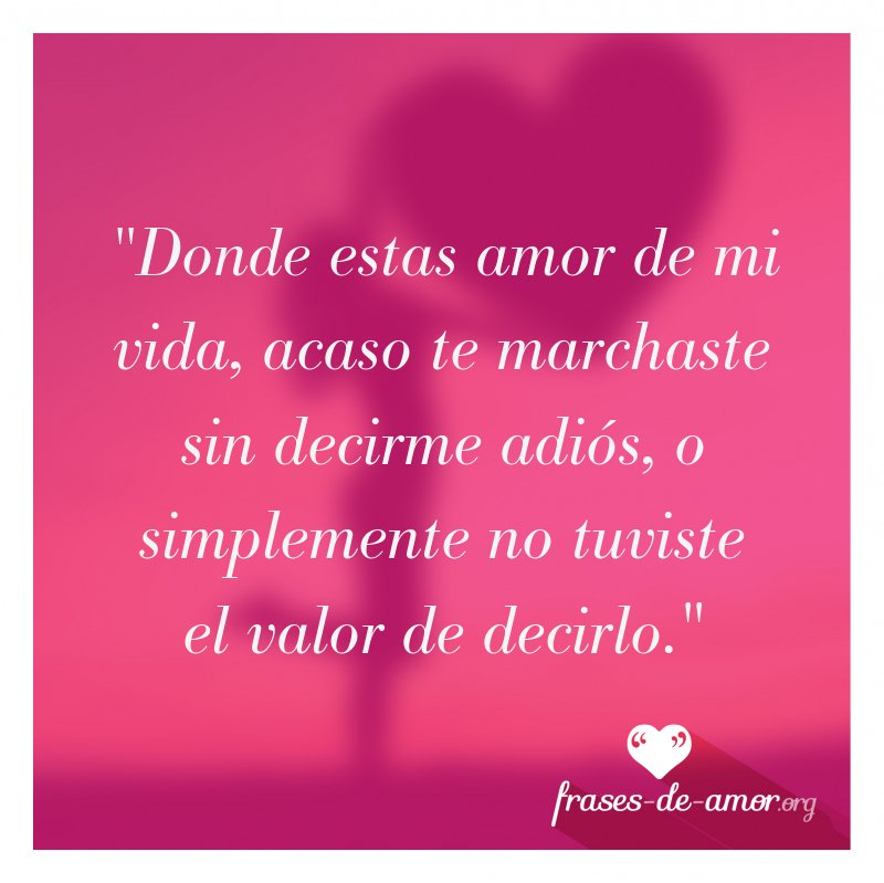 Frases De Amor в твиттере Donde Estas Amor De Mi Vida