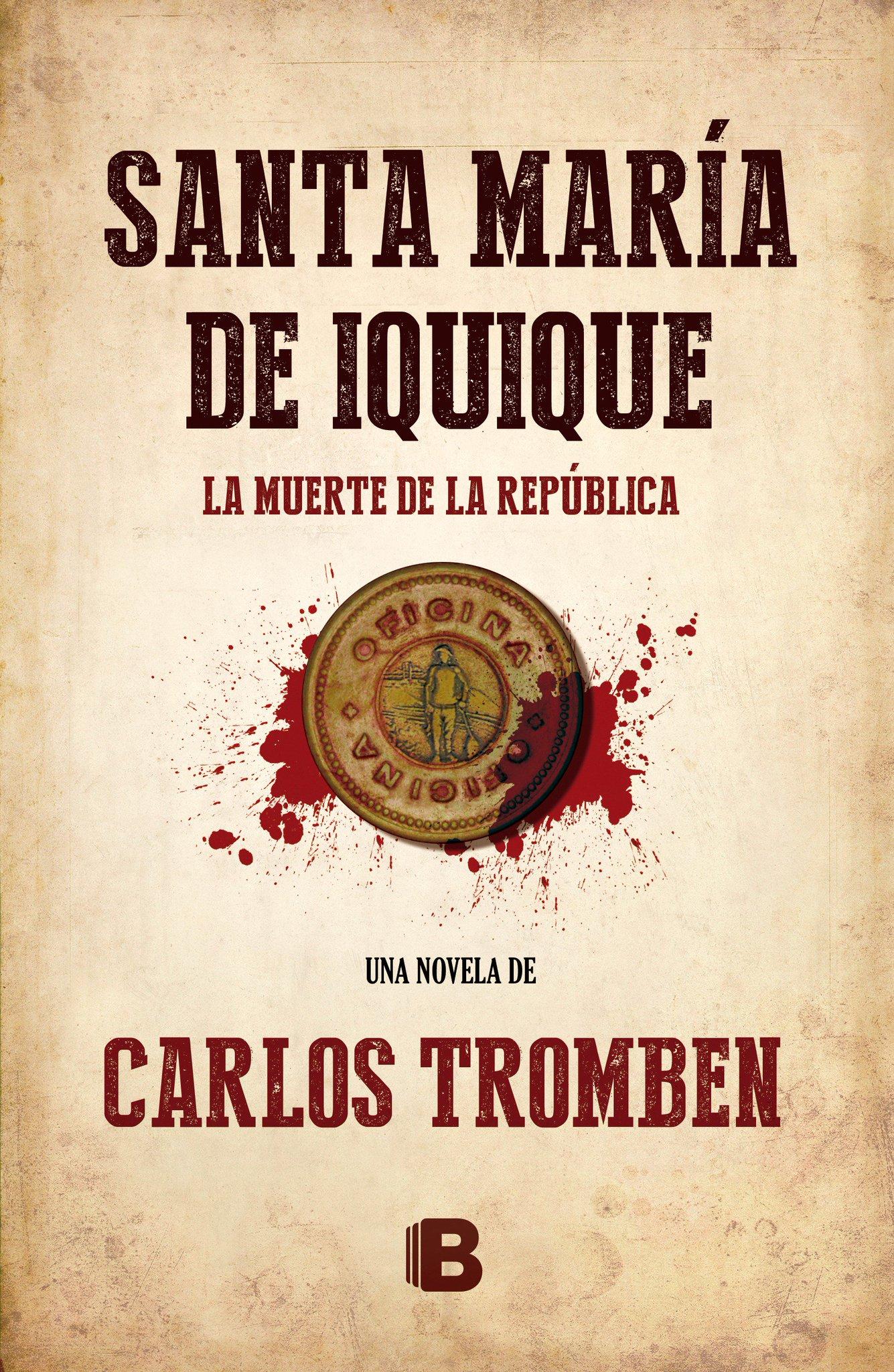 SantaMaríaDeIquique. La Muerte de la República (Novela) - Carlos Tromben - Ecc Ediciones