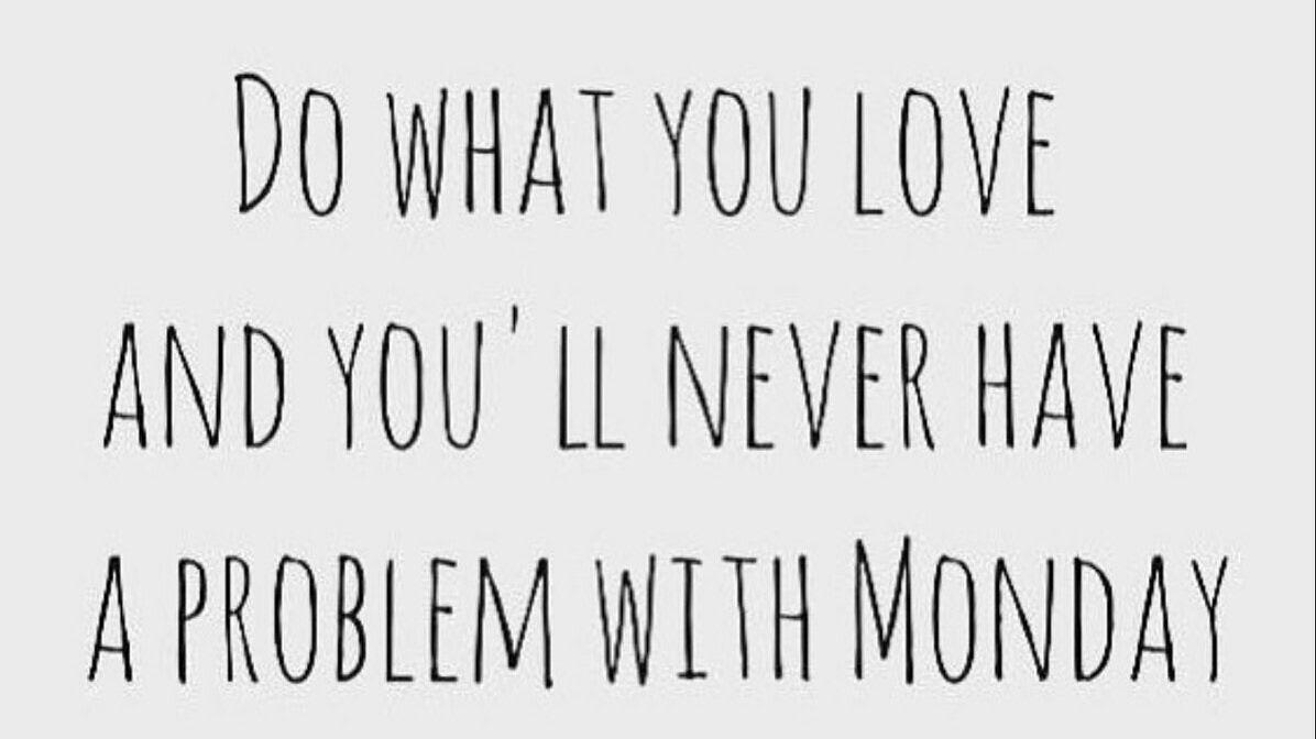 a6d856e2d0 Do what you love and you ll never have a problem with Monday.   LiveYourPassion  MondayMotivationpic.twitter.com 1kJJtk6lAV