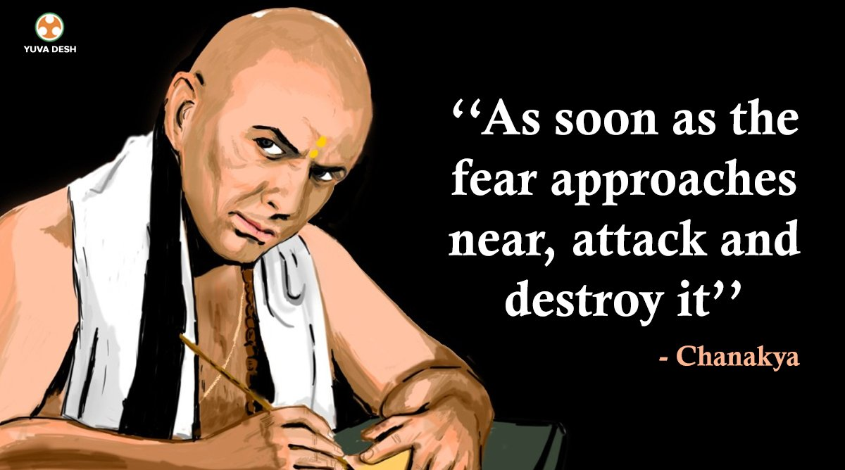 'As soon as the fear approaches near, attack and destroy it' #Chanakya...